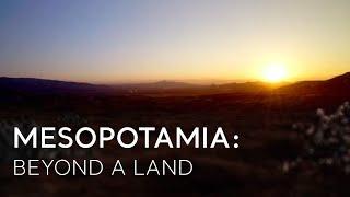 Mesopotamia: Beyond a Land