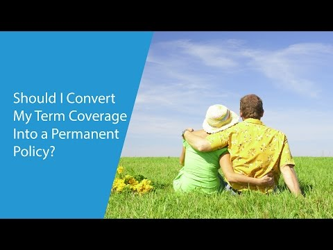 Should I Convert My Term Coverage Into a Permanent Policy?