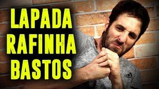 LAPADA | RAFINHA BASTOS