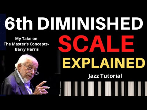Barry Harris' 6th & Diminished Scale: Explained,  A Jazz Tutorial