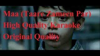 Maa (Taare Zameen Par) Original Quality Karaoke (Full)
