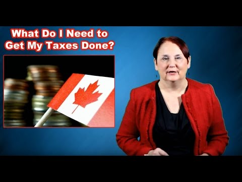 What Do You Need To Get Your Taxes Done In Canada? (2017)