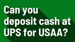 Can you deposit cash at UPS for USAA?