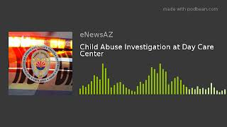 Child Abuse Investigation at Day Care Center