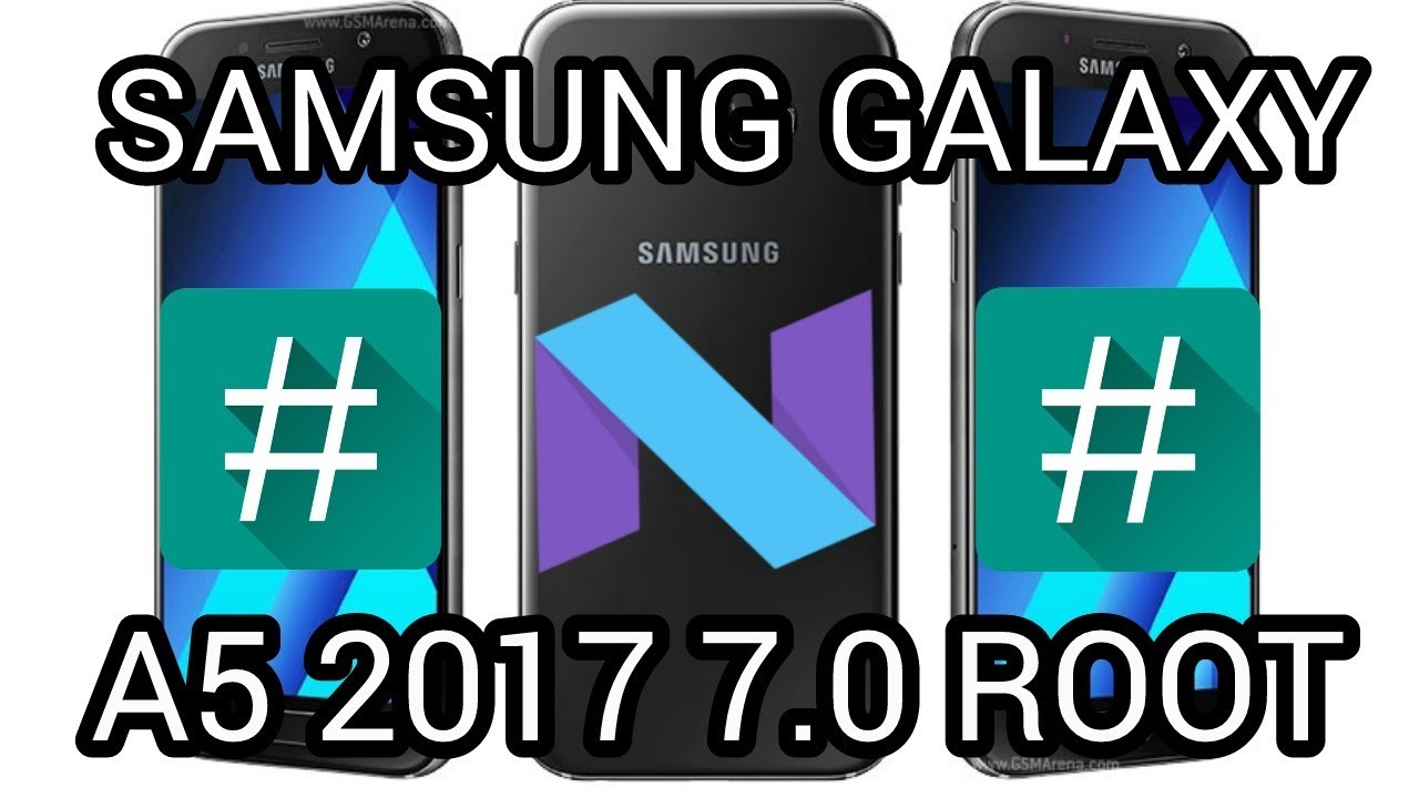(HOW TO) Root Samsung Galaxy A5 2017 Nougat 7 0