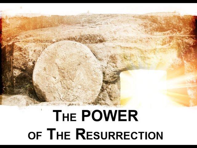 The Power of the Resurrection - Sunday Morning - April 12, 2020 - Pastor McEachron