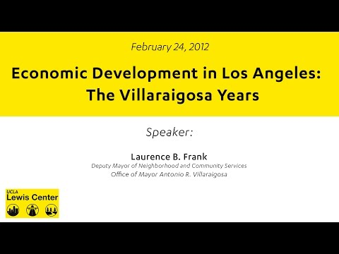 Larry Frank: Economic Development in Los Angeles, The Villaraigosa Years