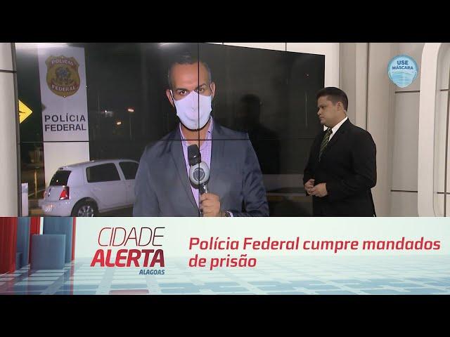 Polícia Federal cumpre mandados de prisão em Maceió e outras 5 cidades