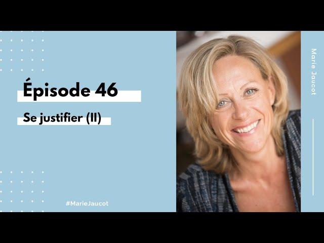 Épisode 46 - Se justifier (II)