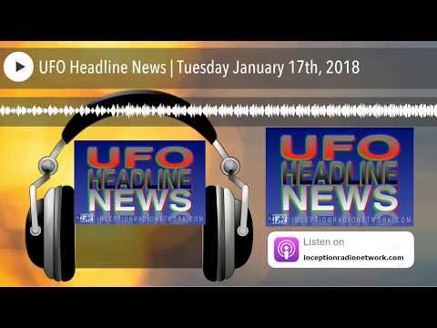 UFO Headline News   Tuesday January 17th, 2018