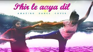 Phir Le Aaya Dil Dance Cover 2018 | Barfi | Oorja Danceworks