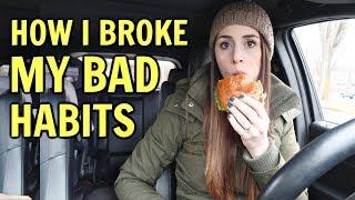 HOW I BROKE MY BAD HABITS