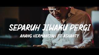Anang Hermansyah Feat Ashanty - Separuh Jiwaku Pergi (Lyrics Video)