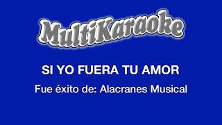 Multi Karaoke - Si Yo Fuera Tu Amor ►Exito de Alacranes Musical (Solo como Referencia)