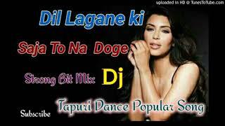 Dil Lagane Ki Saja To Na Doge(Strong Bit Mixin Dj)Tapuri Dance