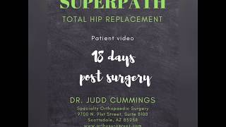 Dr. Judd Cummings - SuperPath patient testimony 18 days post surgery