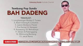 Lagu Pop Sunda BAH DADENG Full Album, Cocok Nemenin KERJA dan NYANTAI
