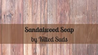 Seizing Cold Process Soap | Sandalwood Soap | Kilted Suds