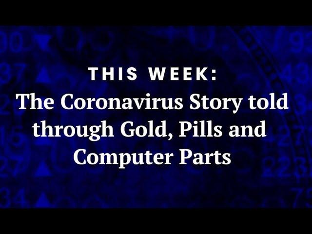 The coronavirus story told through gold, pills, computer parts