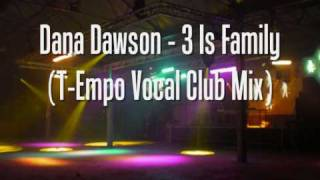 Dana Dawson - 3 Is Family (T-Empo Vocal Club Mix)