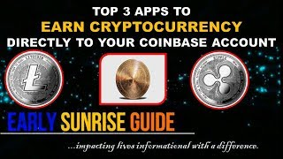 TOP 3 APPS TO EARN CRYPTOCURRENCY TO YOUR COINBASE ACCOUNT