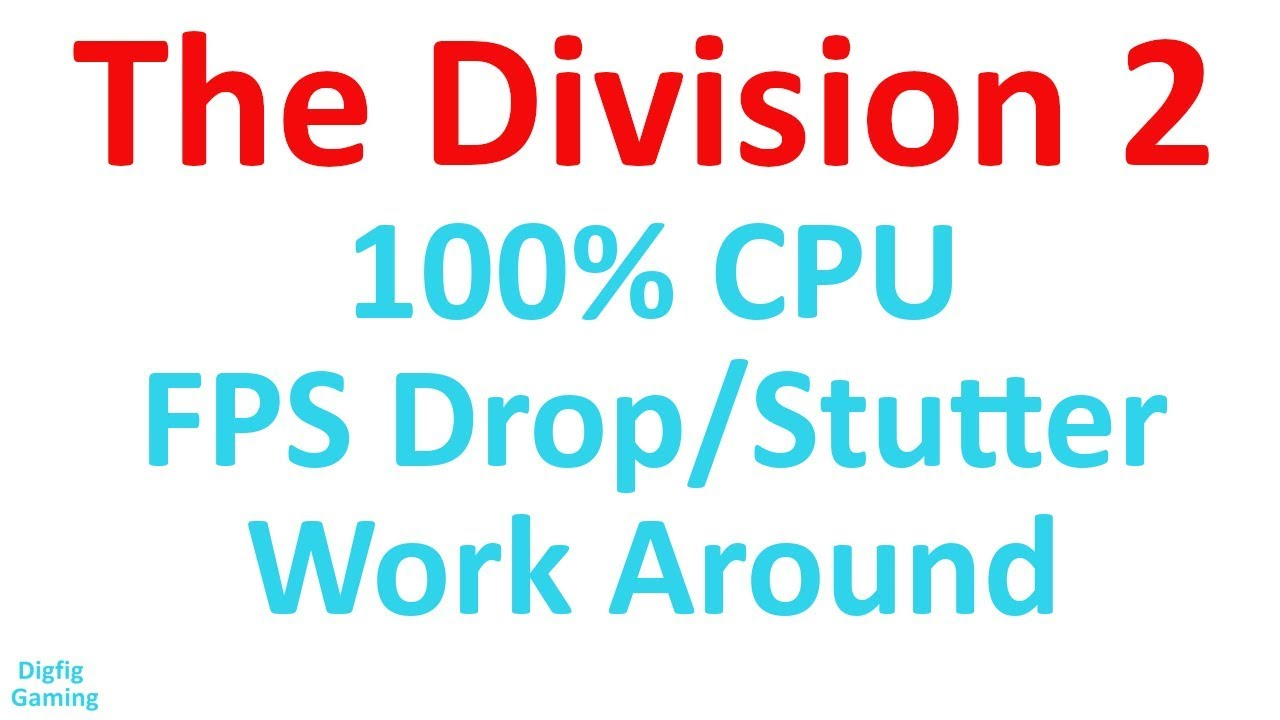100% CPU FPS Drop/Stuttering Work Around   The Division 2