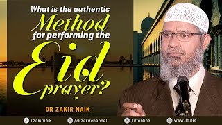 What is the authentic method for performing the eid prayer    dr zakir naik