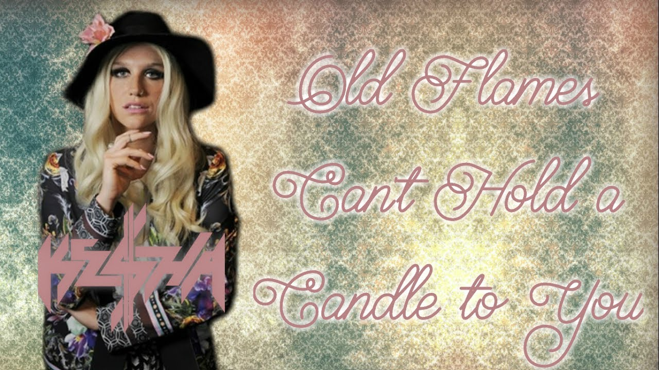 Ke$ha - Old Flames Can't Hold a Candle to You (lyrics on ...