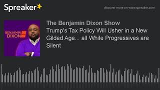 2017-10-27-01-17.Trump-s-Tax-Policy-Will-Usher-in-a-New-Gilded-Age-all-While-Progressives-are-Silent