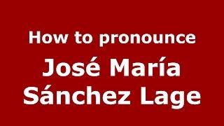 How to pronounce José María Sánchez Lage (Argentine Spanish/Argentina) - PronounceNames.com