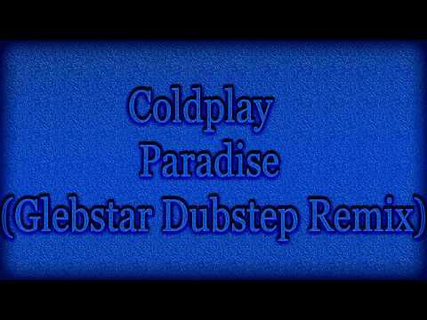 Coldplay Paradise (Glebstar Dubstep Remix)