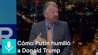 Cómo Putin humilló a Donald Trump - Es la Hora de Opinar