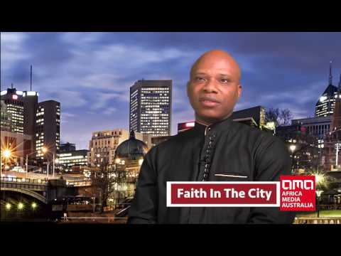 Faith In The City: Dr Chuks speaks about his ministry and Christianity in Australia