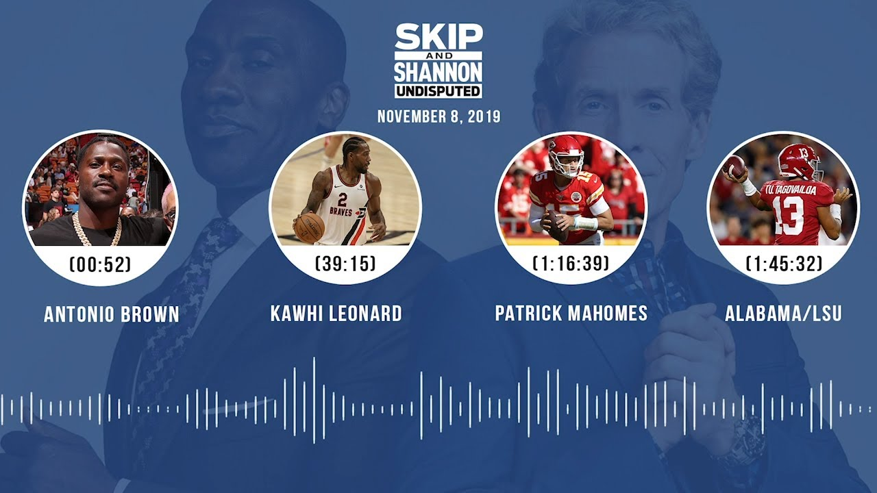 Antonio Brown, Kawhi Leonard, Mahomes, Alabama/LSU (Full Show) Audio Podcast