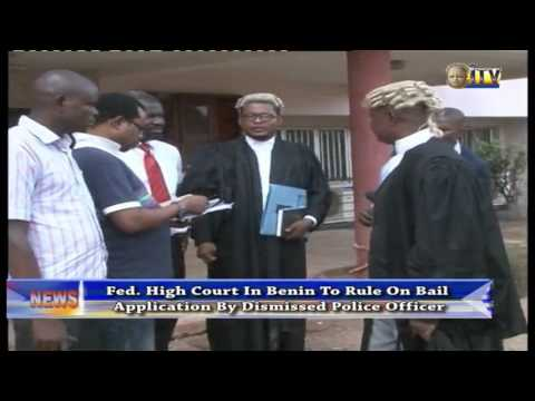 Fed  High Court In Benin To Rule On Bail Application By Dismissed Police Officer