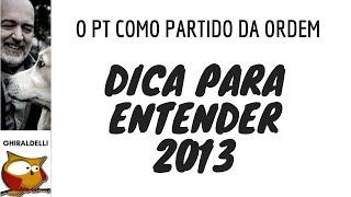 DICA PARA ENTENDER 2013. O PT como partido da ordem.