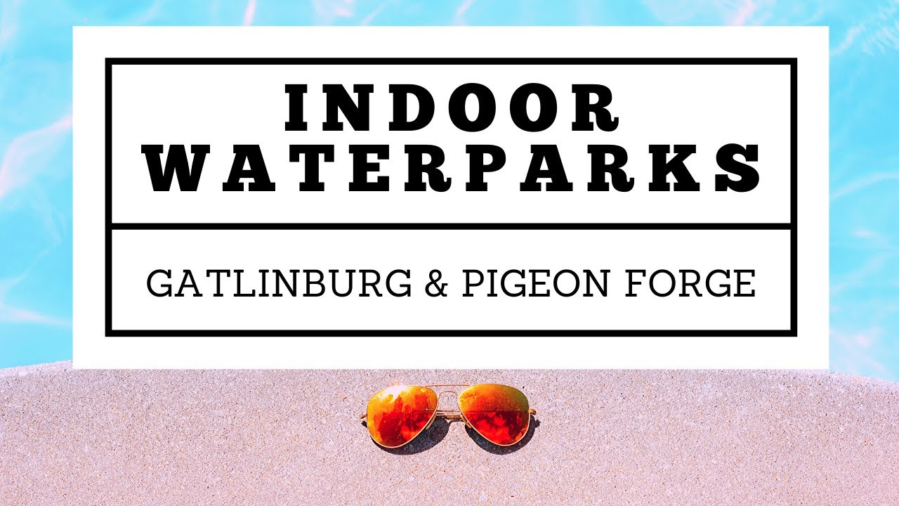 5 Hotels for Families in Gatlinburg and Pigeon Forge, TN with Indoor Waterparks