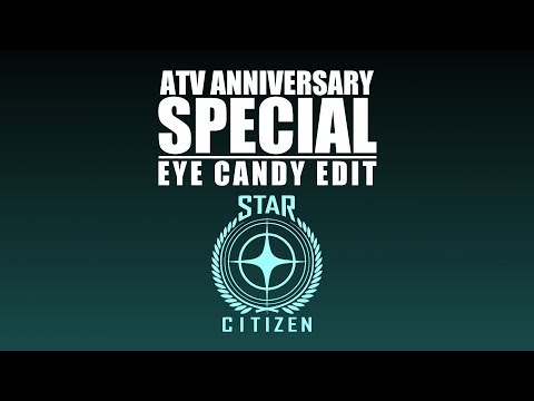 Star Citizen: ATV Anniversary Specials (ALL) - (Eye Candy Edit)