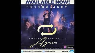 Todd Dulaney - You're Doing It All Again (Radio Edit) (feat. Nicole Harris) (AUDIO)