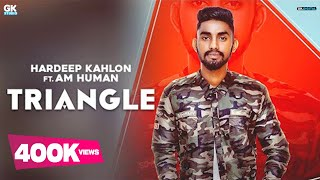 Traingle : Hardeep Kahlon (Official ) Ft. AM Human | Latest Punjabi Songs 2018 | 9 One Music