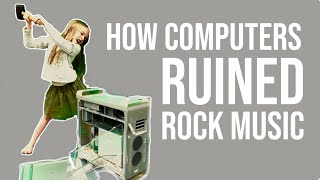 How Computers Ruined Rock Music