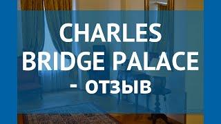 CHARLES BRIDGE PALACE 4* Чехия Прага отзывы – отель ЧАРЛЕС БРИДЖ ПАЛАС 4* Прага отзывы видео