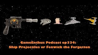 GameEnthus Podcast ep334: Ship Projectiles or  Fenwick the Forgotten