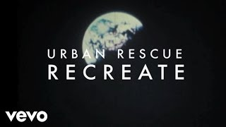 Urban Rescue - Recreate (Lyric Video)