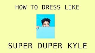 How To Style || Dress Like SuperDuperKyle