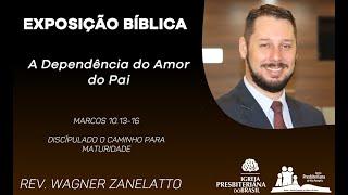 Dependência do Amor do Pai - Marcos 10.13-16 - Rev. Wagner Zanelatto