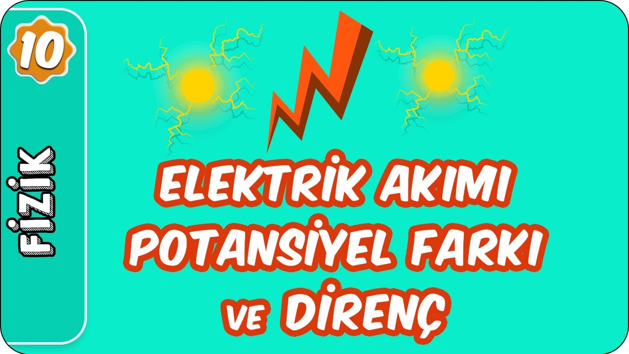 Elektrik Akımı, Potansiyel Fark ve Direnç | 10. Sınıf Fizik