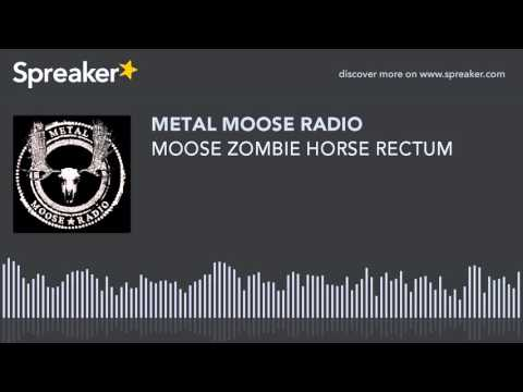 MOOSE ZOMBIE HORSE RECTUM (made with Spreaker)