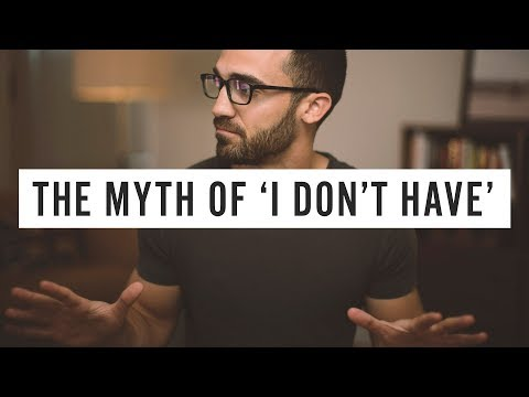 The Myth of 'I Don't Have'