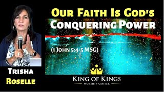 Trisha Roselle: Our Faith is God's Conquering Power in the Earth (1 John 5:4-5)